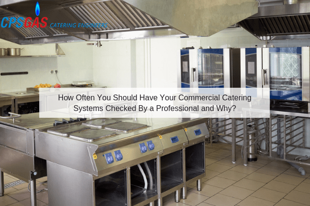 How Often Should Your Commercial Catering Systems Be Checked